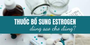 Thuoc Bo Sung Estrogen
